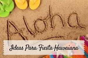ideas para fiesta hawaiana
