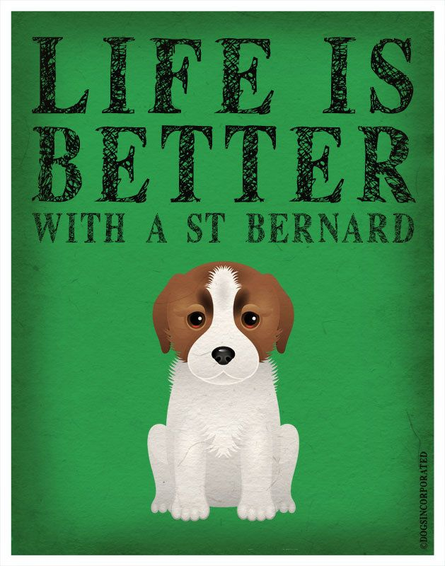 Life is Better with a St Bernard Art Print by DogsIncorporated