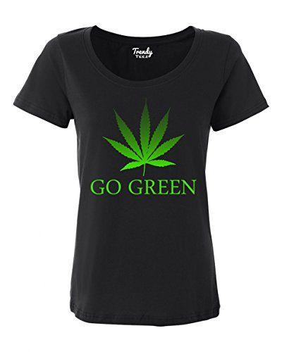Trendy Teez Go Green Weed Leaf Marijuana Pot womens T Shirts