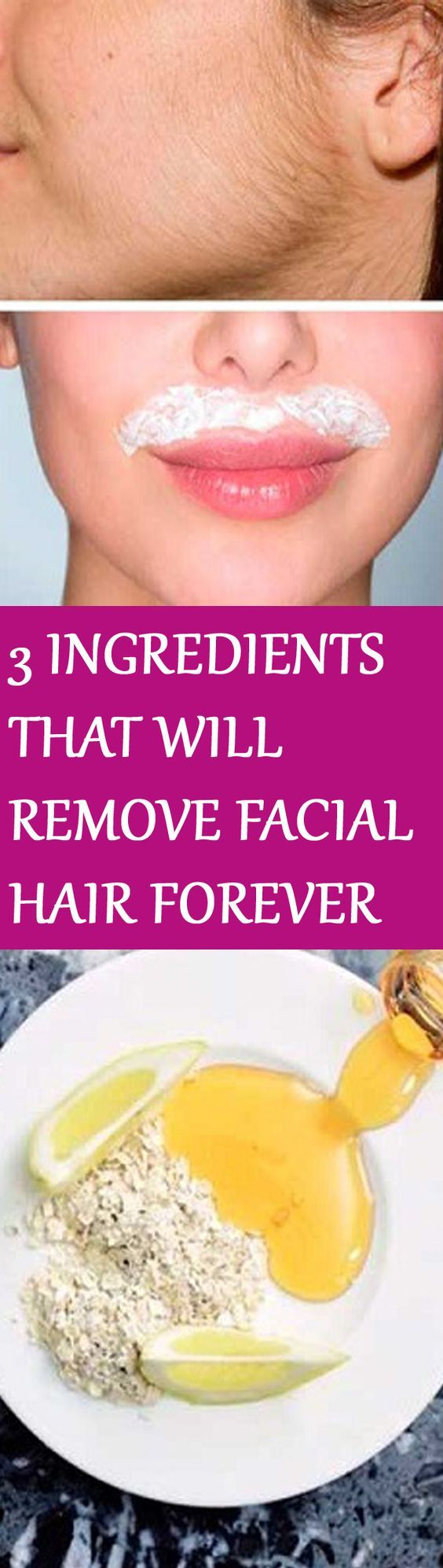IN JUST 15 MINUTES THESE 3 INGREDIENTS WILL REMOVE FACIAL HAIR FOREVER For instructions click the image :D