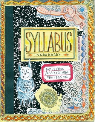 NONFICTION/WRITING/ART: Syllabus: Notes from an Accidental Professor by Lynda Barry