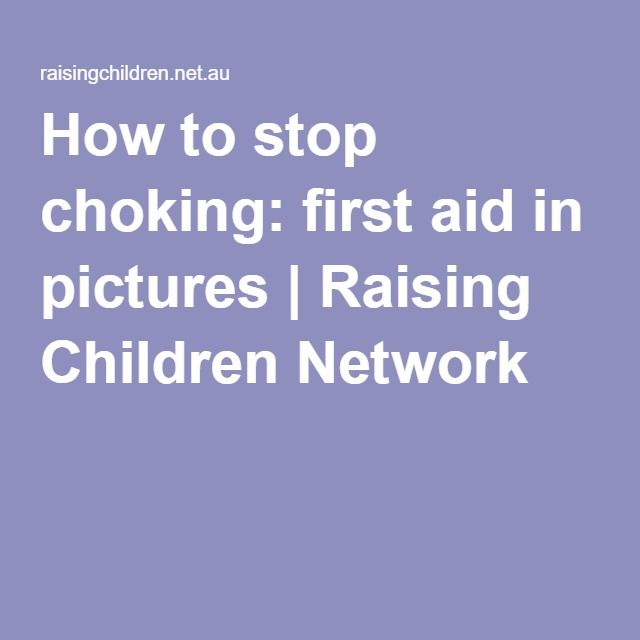 How to stop choking: first aid in pictures   Raising Children Network