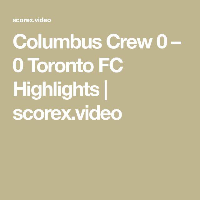 Columbus Crew 0 – 0 Toronto FC Highlights | scorex.video