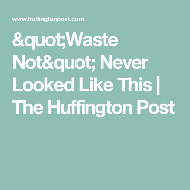 """""""Waste Not"""" Never Looked Like This 