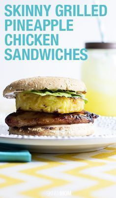 Skinny Grilled Pineapple Chicken Sandwich: This healthy recipe will be a hit with your family