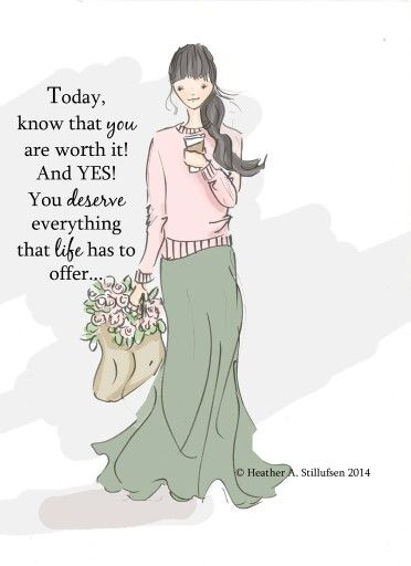 Today know that you are worth it.