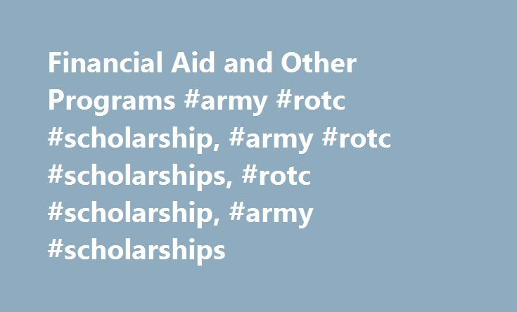 Financial Aid and Other Programs #army #rotc #scholarship, #army #rotc #scholarships, #rotc #scholarship, #army #scholarships http://arkansas.nef2.com/financial-aid-and-other-programs-army-rotc-scholarship-army-rotc-scholarships-rotc-scholarship-army-scholarships/  # FINANCIAL AID AND OTHER PROGRAMS CANCELLATION OF FEDERAL STUDENT LOANS If you have already been to college, and you are currently serving on active duty, you may qualify for a cancellation of your student loans. This program…