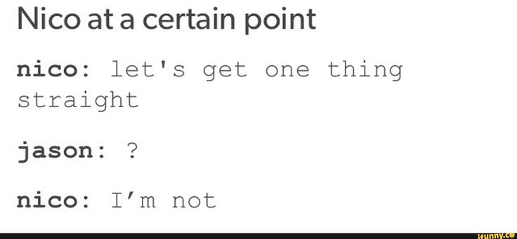I can totally see Nico saying this to Jason and Percy yet they don't realize Nico is coming out