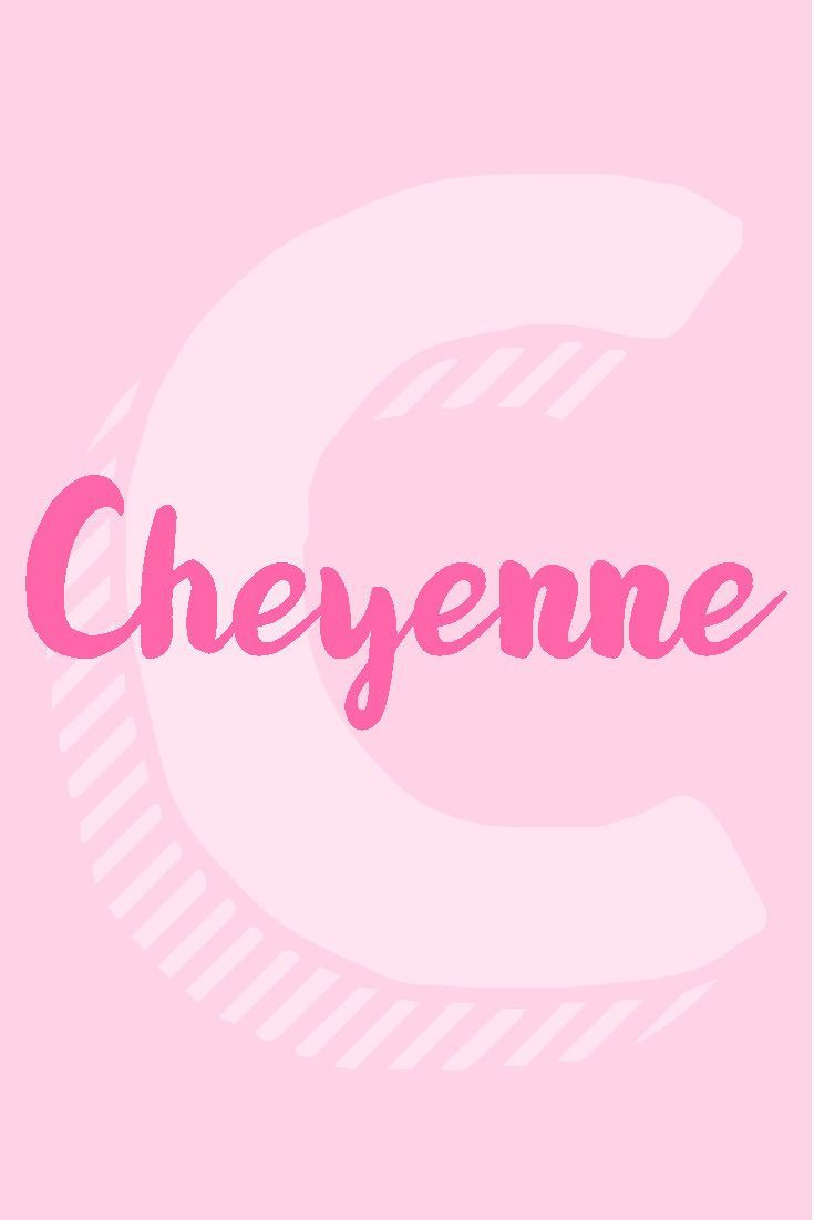 """Cheyenne I Girl Names That Start with the Letter  """"C"""" I Nameille.com"""
