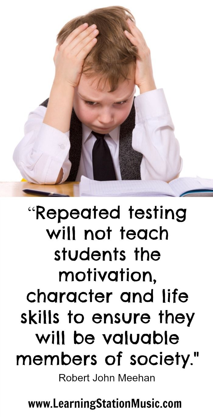Testing quotes for elementary students - Repeated Testing Will Not Teach Students The Motivation Character And Life Skills To Ensure They