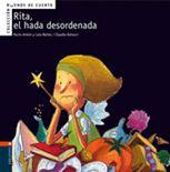 Rita, el hada desordenada.  Núñez, Lola - Antón Blanco, Rocío Ilustrador: Ranucci, Claudia. Descubrimos nuevos personajes, tradicionalmente conocidos como «buenos» en los cuentos, pero representados con pequeñas debilidades inusuales en ellos que deben corregir: un príncipe miedoso, un duende caprichoso y una princesa gruñona.