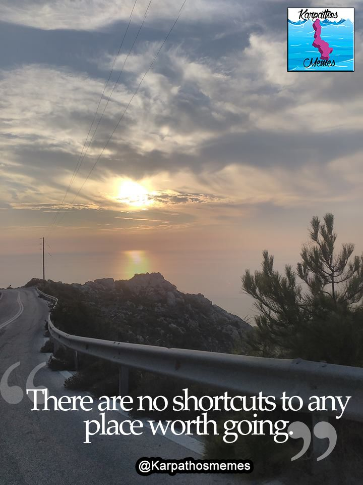 There are no shortcuts to any place worth going.  #karpathos #memes #karpathosmemes #quotes #greece #sunset #view #island #greek #sea