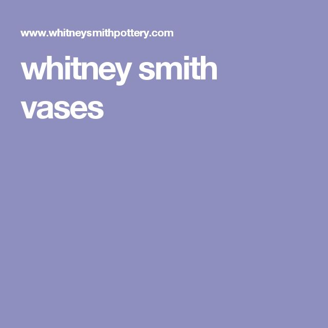 whitney smith vases