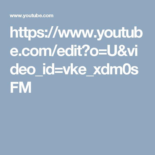 https://www.youtube.com/edit?o=U&video_id=vke_xdm0sFM
