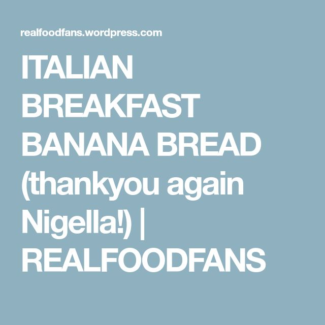 ITALIAN BREAKFAST BANANA BREAD (thankyou again Nigella!) | REALFOODFANS