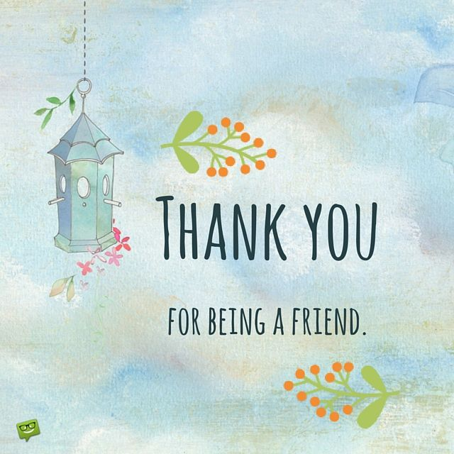 Thank you for being a friend.