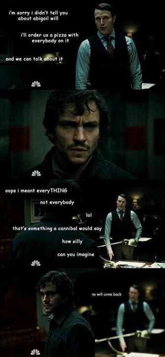 "Hannibal... ""A Pizza with Everybody on it...something a cannibal would say."" I Love these funny Hannibal things."