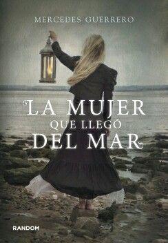 La mujer que llegó del mar / Mercedes Guerrero. La apasionante historia de una mujer a la deriva que reconstruye su vida y su memoria en las abruptas costas de Irlanda.