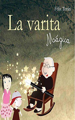 La varita mágica: Un divertido libro de crecimiento personal para los niños de [Toran, Felix]