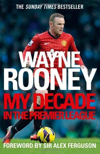 Wayne Rooney: My Decade in the Premier League. . http://www.champions-league.today/wayne-rooney-my-decade-in-the-premier-league/.  #barclays premier league #Champions League #Cups and Champions League #football #football club logos #football tops #GBP #player) #Premier League #Pub Date #uefa #Wayne Rooney