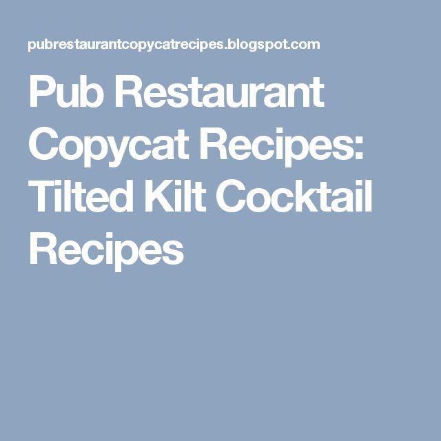 Pub Restaurant Copycat Recipes: Tilted Kilt Cocktail Recipes