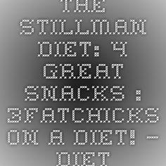 The Stillman Diet: 4 Great Snacks : 3FatChicks on a Diet! – Diet & Weight Loss Support