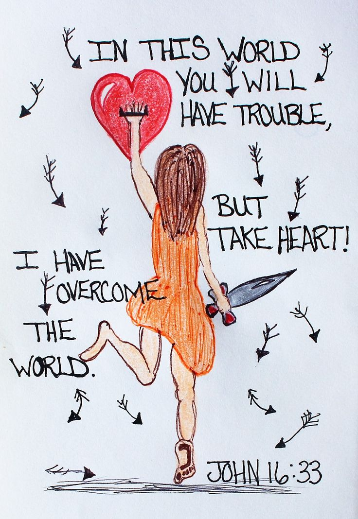 """I have told you these things, so that you may have peace. In this world you will have trouble, but take heart!! I have overcome the world."" John 16:33 (Inspirational doodle art of encouragement)"