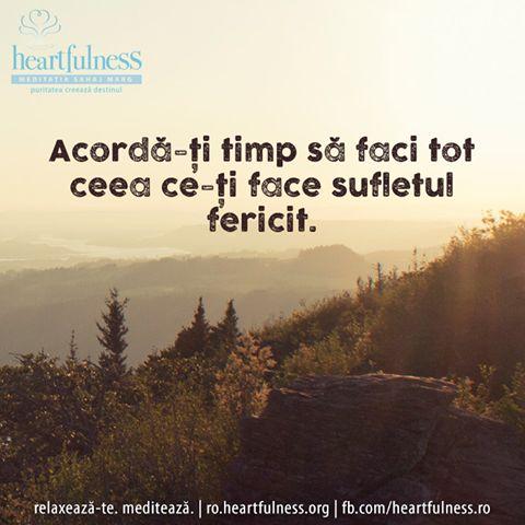 Acordă-ți timp să faci tot ceea ce-ți face sufletul fericit. #heartfulness   #cunoaste_cu_inima   #hfnro  Heartfulness Romania - Google+