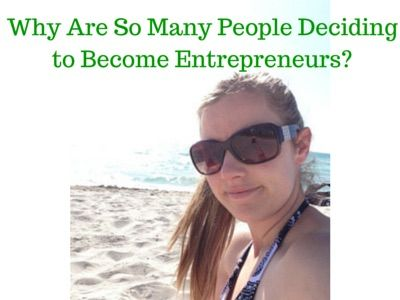 Why are so many people deciding to become entrepreneurs?