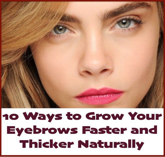 10 Ways to Grow Your Eyebrows Faster and Thicker Naturally