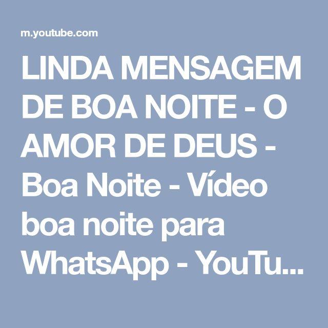 LINDA MENSAGEM DE BOA NOITE - O AMOR DE DEUS - Boa Noite - Vídeo boa noite para WhatsApp - YouTube