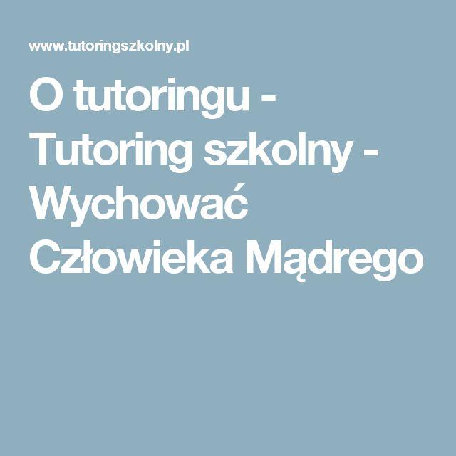 O tutoringu - Tutoring szkolny - Wychować Człowieka Mądrego