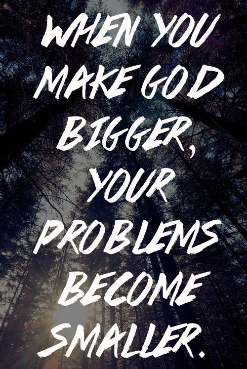 When you make God bigger..