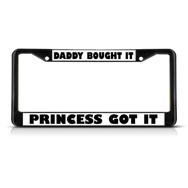 License Plate Frame Mall - DADDY BOUGHT IT PRINCESS GOT IT Black Heavy Duty Metal License Plate Frame, $17.99 (http://licenseplateframemall.com/daddy-bought-it-princess-got-it-black-heavy-duty-metal-license-plate-frame/)