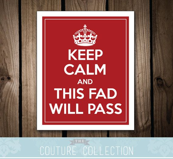 8x10 KEEP CALM and This Fad Will Pass by thecouturecollection, $10.00 #etsy #thecouturecollection #digitaldownload #poster #keepcalm #fad #crown #fathersdaygift #gift