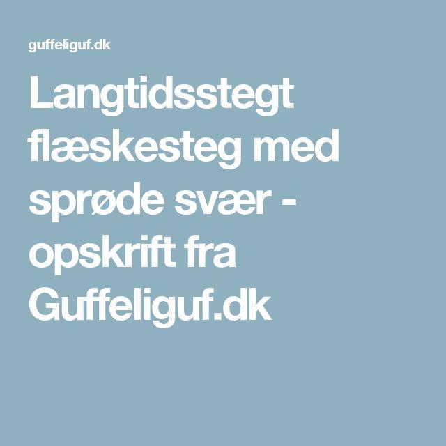Langtidsstegt flæskesteg med sprøde svær - opskrift fra Guffeliguf.dk