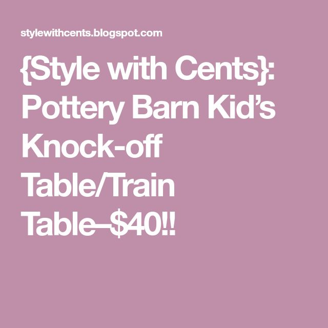 {Style with Cents}: Pottery Barn Kid's Knock-off Table/Train Table–$40!!