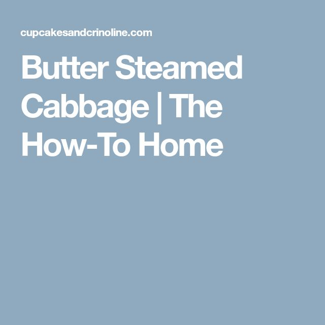 Butter Steamed Cabbage   The How-To Home