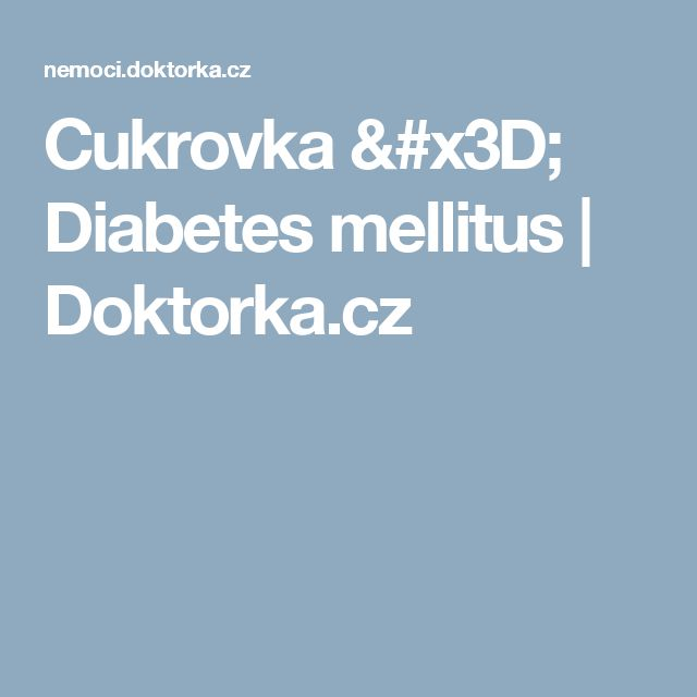 Cukrovka = Diabetes mellitus | Doktorka.cz