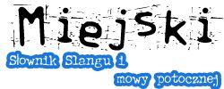Czereśniak - Miejski słownik slangu i mowy potocznej