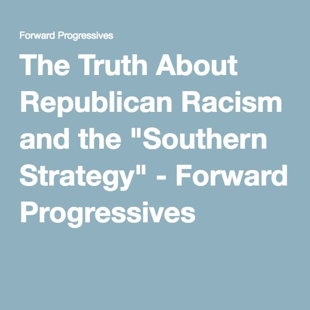 "The Truth About Republican Racism and the ""Southern Strategy"" - Forward Progressives"