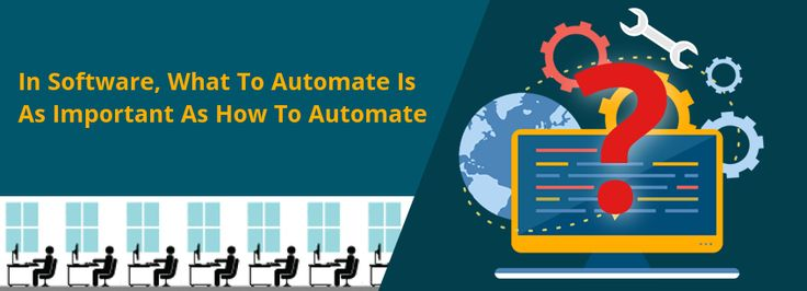 In Software, What To Automate Is As Important As How To Automate - QA Blog