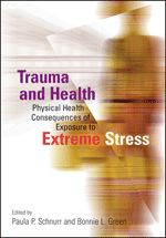 Cover image for Trauma and health:  Physical health consequences of exposure to extreme stress.