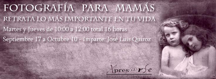 taller de fotografía para mamás tlalnepantla imparte jose luis quiroz informes e inscripciones joseluis@xpresarte.com.mx