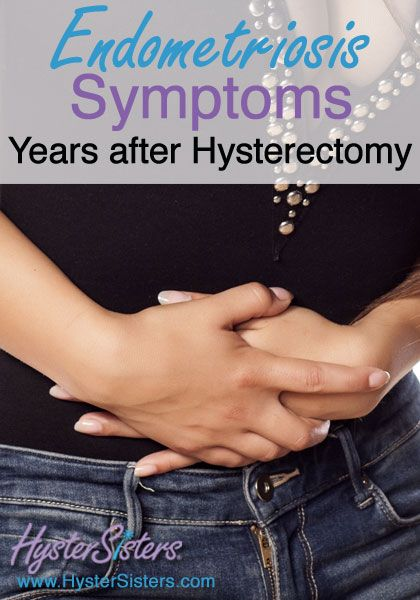 Endometriosis Symptoms Years after a Hysterectomy | Endometriosis HysterSisters Article