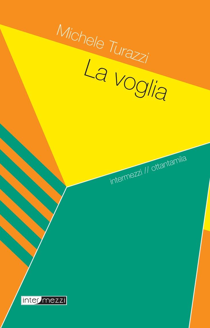 La voglia di Michele Turazzi.   Ebook 3 €.  Collana Ottantamila.  http://www.intermezzieditore.it/80mila/