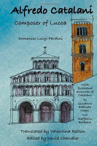 Alfredo Catalani: Composer of Lucca by Domenico Luigi Pardini
