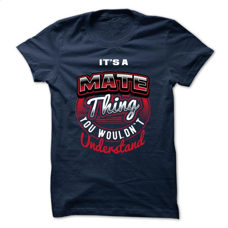 It's A MATE THING  YOU wouldn't UNDERSTAND T Shirt, Hoodie, Sweatshirts - shirt outfit #hoodie #fashion