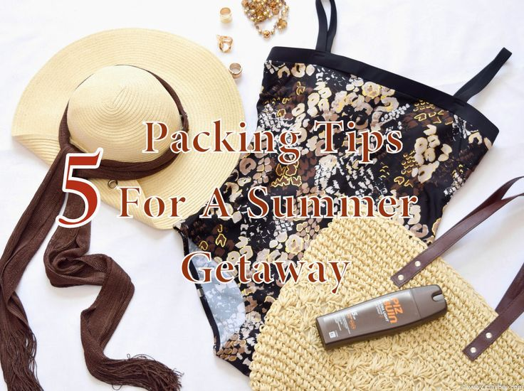 5 Packing Tips For A Summer Getaway  www.itsallbee.com