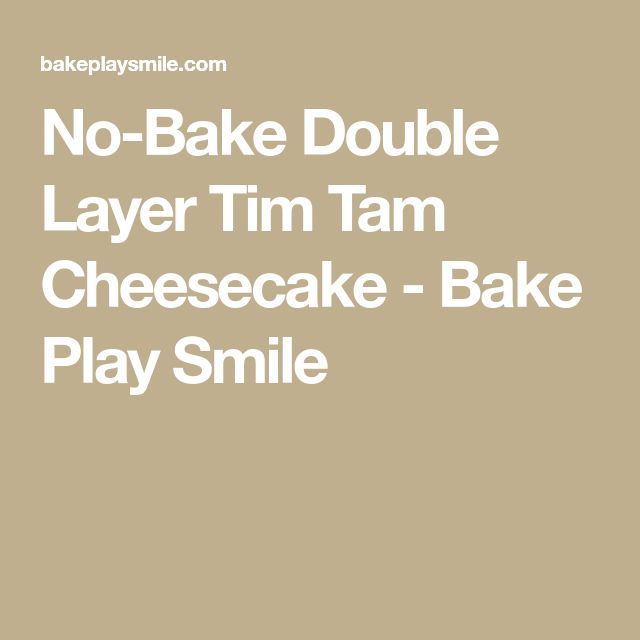 No-Bake Double Layer Tim Tam Cheesecake - Bake Play Smile